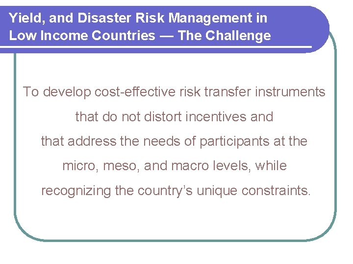 Yield, and Disaster Risk Management in Low Income Countries — The Challenge To develop