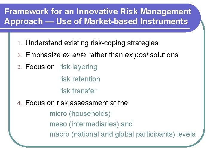 Framework for an Innovative Risk Management Approach — Use of Market-based Instruments 1. Understand