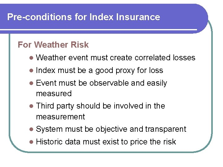 Pre-conditions for Index Insurance For Weather Risk l Weather event must create correlated losses