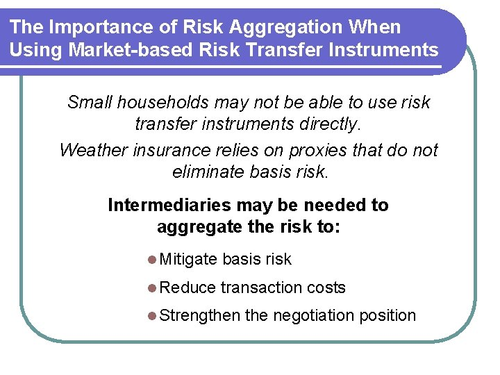 The Importance of Risk Aggregation When Using Market-based Risk Transfer Instruments Small households may
