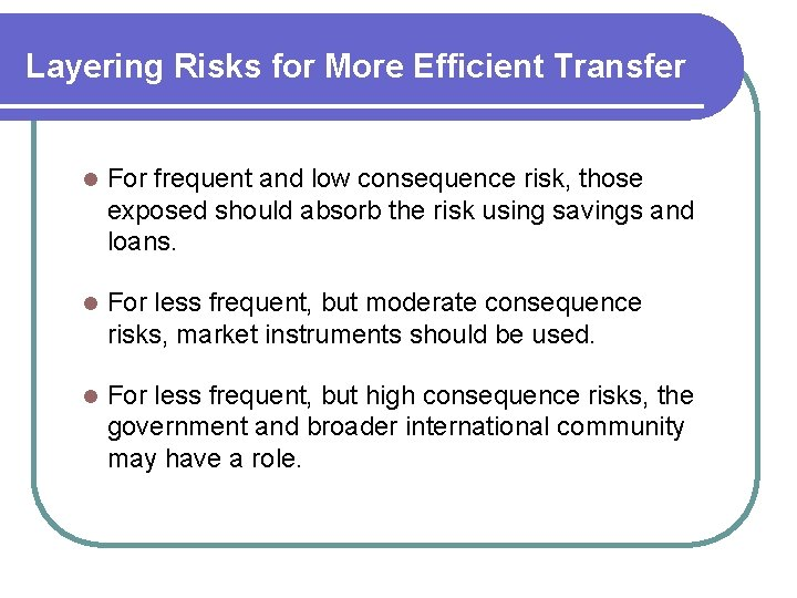 Layering Risks for More Efficient Transfer l For frequent and low consequence risk, those