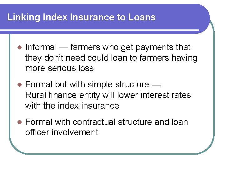 Linking Index Insurance to Loans l Informal — farmers who get payments that they