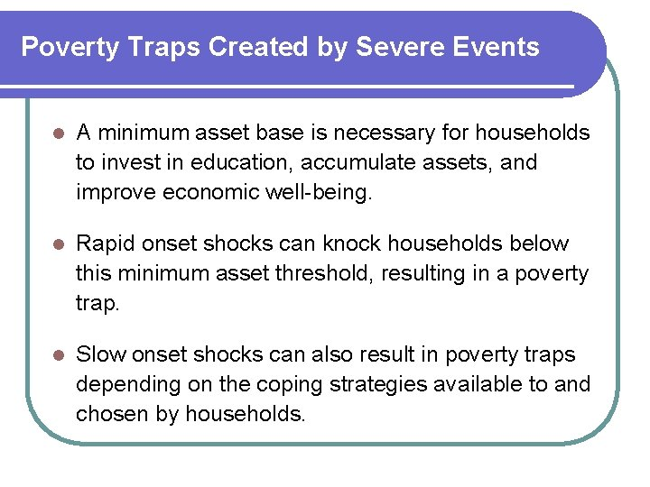 Poverty Traps Created by Severe Events l A minimum asset base is necessary for