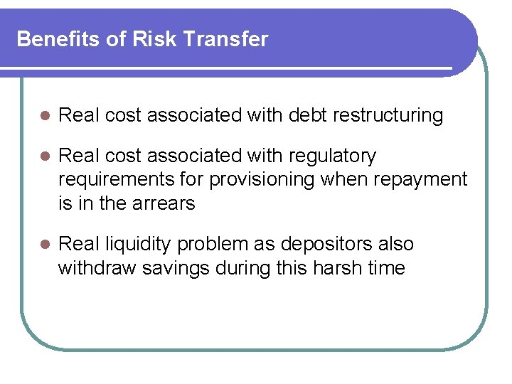 Benefits of Risk Transfer l Real cost associated with debt restructuring l Real cost