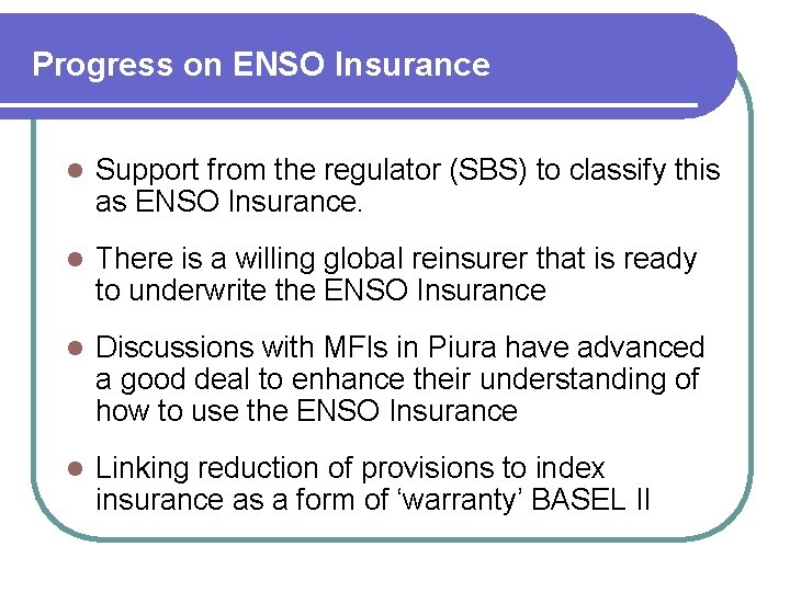 Progress on ENSO Insurance l Support from the regulator (SBS) to classify this as
