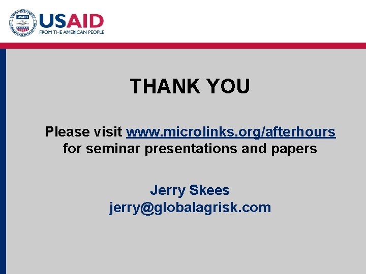 THANK YOU Please visit www. microlinks. org/afterhours for seminar presentations and papers Jerry Skees
