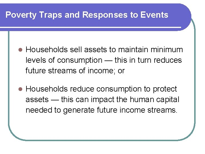Poverty Traps and Responses to Events l Households sell assets to maintain minimum levels