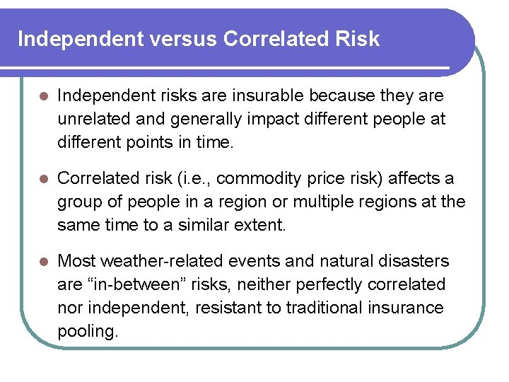 Independent versus Correlated Risk l Independent risks are insurable because they are unrelated and
