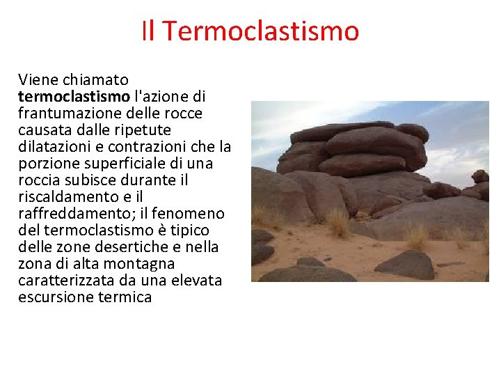 Il Termoclastismo Viene chiamato termoclastismo l'azione di frantumazione delle rocce causata dalle ripetute dilatazioni