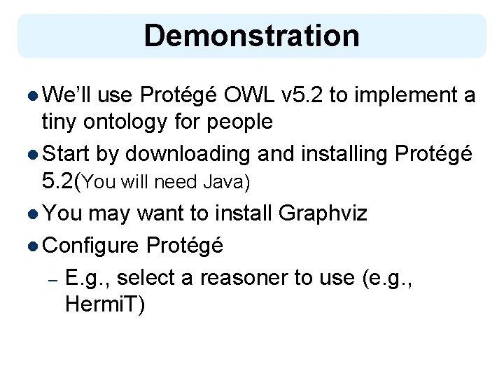 Demonstration l We'll use Protégé OWL v 5. 2 to implement a tiny ontology