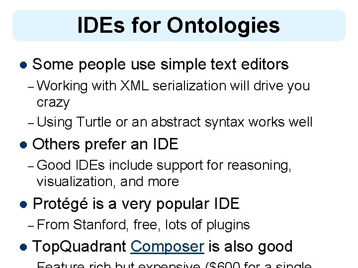 IDEs for Ontologies l Some people use simple text editors – Working with XML