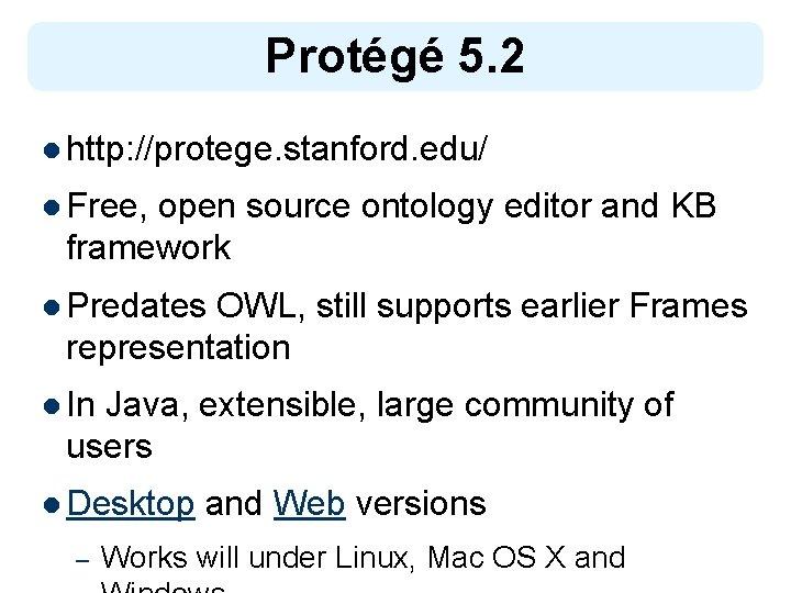 Protégé 5. 2 l http: //protege. stanford. edu/ l Free, open source ontology editor
