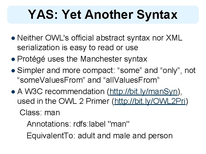 YAS: Yet Another Syntax l Neither OWL's official abstract syntax nor XML serialization is