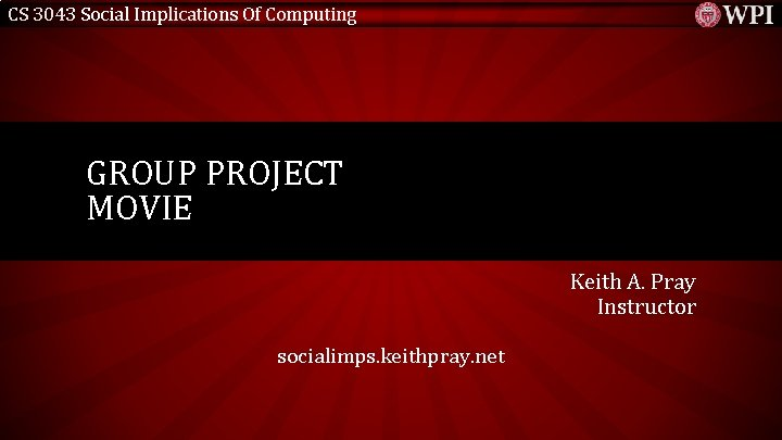 CS 3043 Social Implications Of Computing GROUP PROJECT MOVIE Keith A. Pray Instructor socialimps.