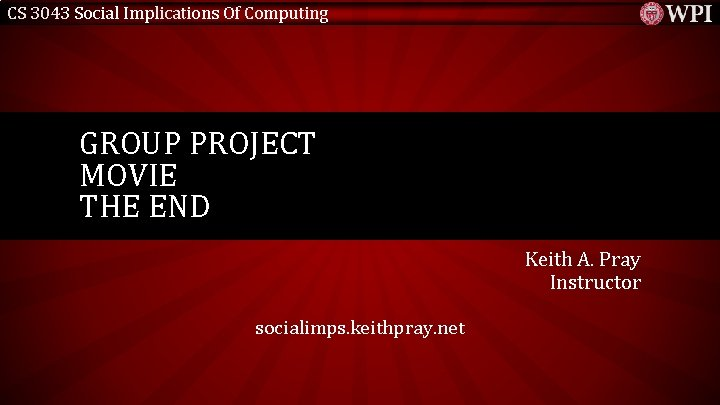 CS 3043 Social Implications Of Computing GROUP PROJECT MOVIE THE END Keith A. Pray