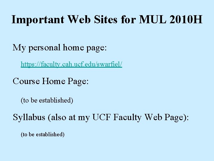 Important Web Sites for MUL 2010 H My personal home page: https: //faculty. cah.