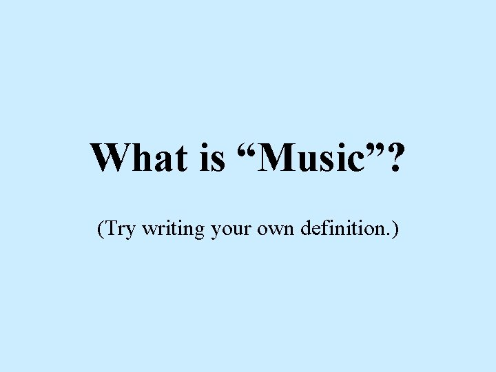 """What is """"Music""""? (Try writing your own definition. )"""