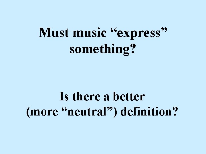 """Must music """"express"""" something? Is there a better (more """"neutral"""") definition?"""