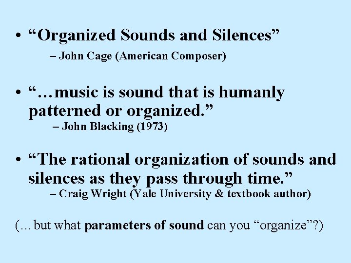 """• """"Organized Sounds and Silences"""" – John Cage (American Composer) • """"…music is"""