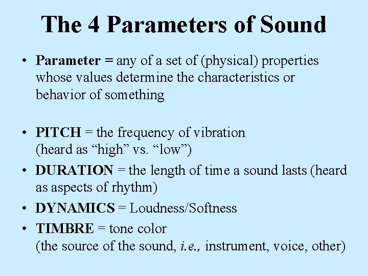 The 4 Parameters of Sound • Parameter = any of a set of (physical)