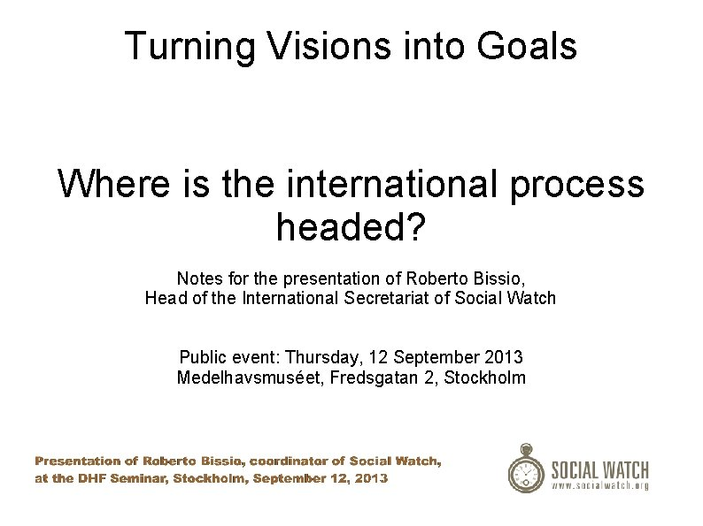 Turning Visions into Goals Where is the international process headed? Notes for the presentation