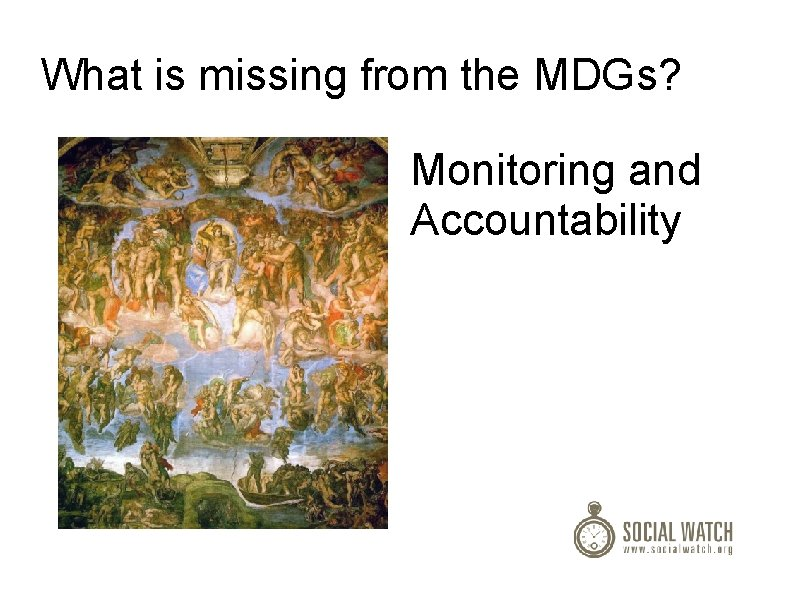 What is missing from the MDGs? Monitoring and Accountability