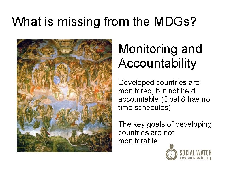 What is missing from the MDGs? Monitoring and Accountability Developed countries are monitored, but