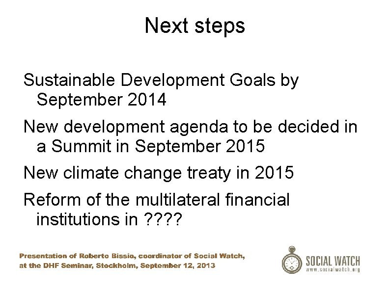 Next steps Sustainable Development Goals by September 2014 New development agenda to be decided