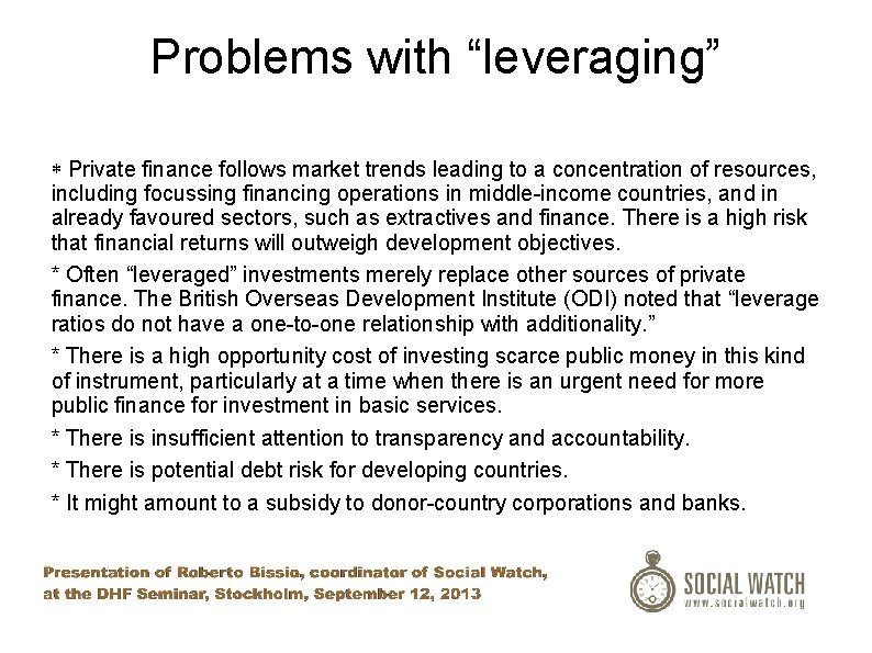 """Problems with """"leveraging"""" * Private finance follows market trends leading to a concentration of"""
