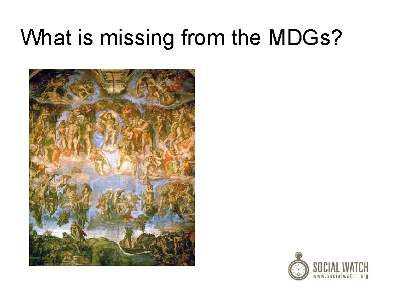 What is missing from the MDGs?