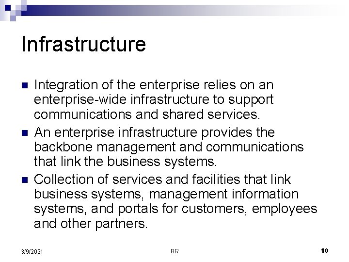 Infrastructure n n n Integration of the enterprise relies on an enterprise-wide infrastructure to