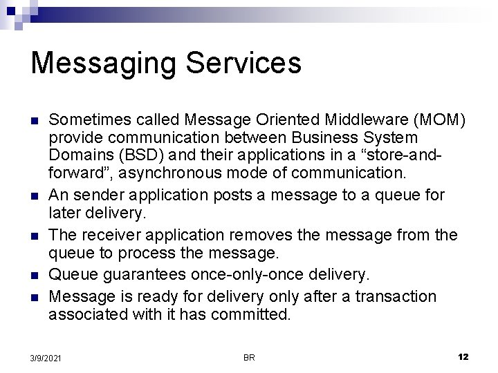 Messaging Services n n n Sometimes called Message Oriented Middleware (MOM) provide communication between