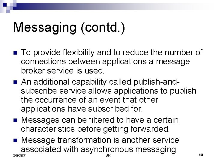 Messaging (contd. ) n n To provide flexibility and to reduce the number of
