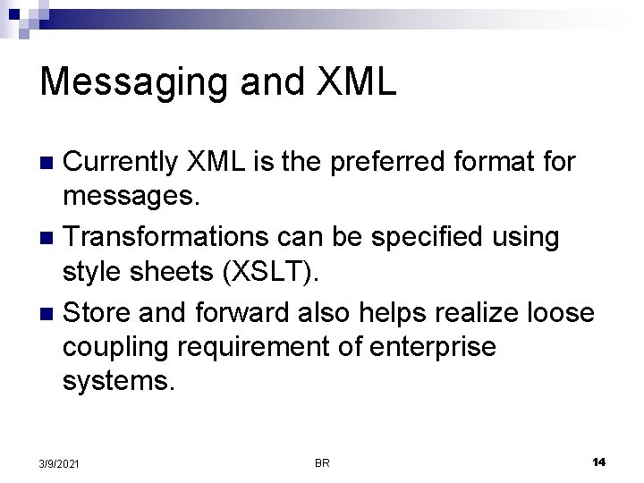 Messaging and XML Currently XML is the preferred format for messages. n Transformations can