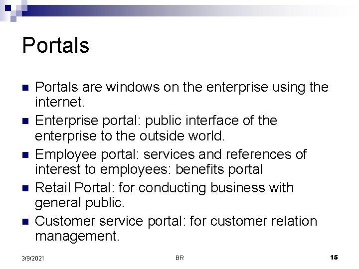 Portals n n n Portals are windows on the enterprise using the internet. Enterprise