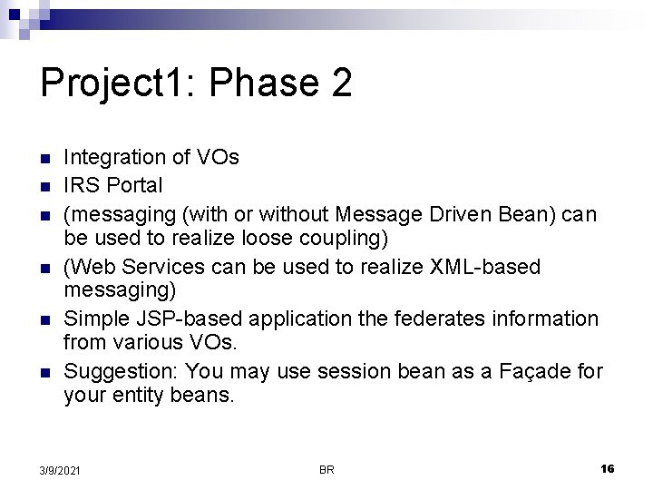 Project 1: Phase 2 n n n Integration of VOs IRS Portal (messaging (with