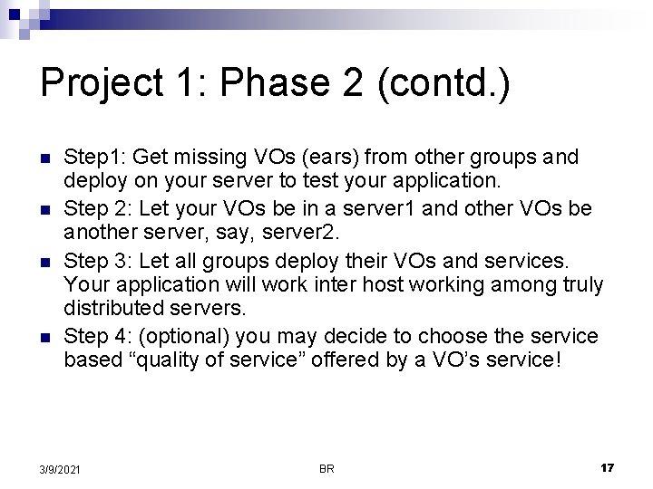 Project 1: Phase 2 (contd. ) n n Step 1: Get missing VOs (ears)