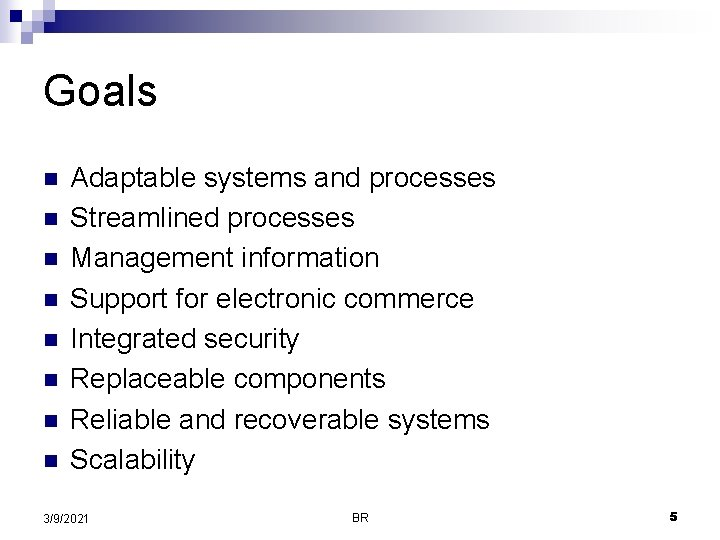 Goals n n n n Adaptable systems and processes Streamlined processes Management information Support