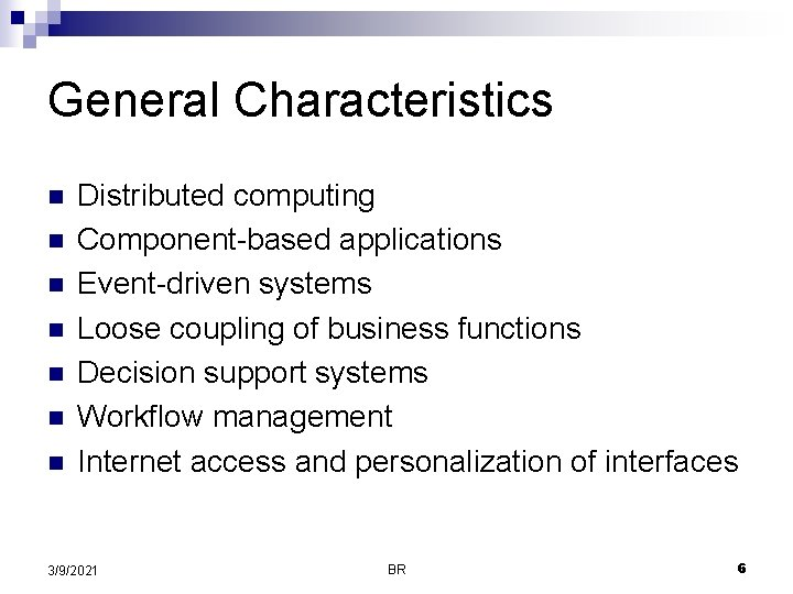 General Characteristics n n n n Distributed computing Component-based applications Event-driven systems Loose coupling