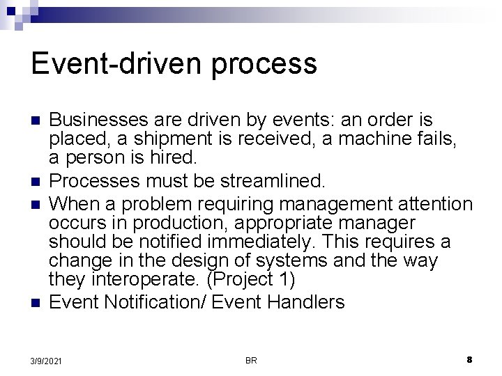 Event-driven process n n Businesses are driven by events: an order is placed, a