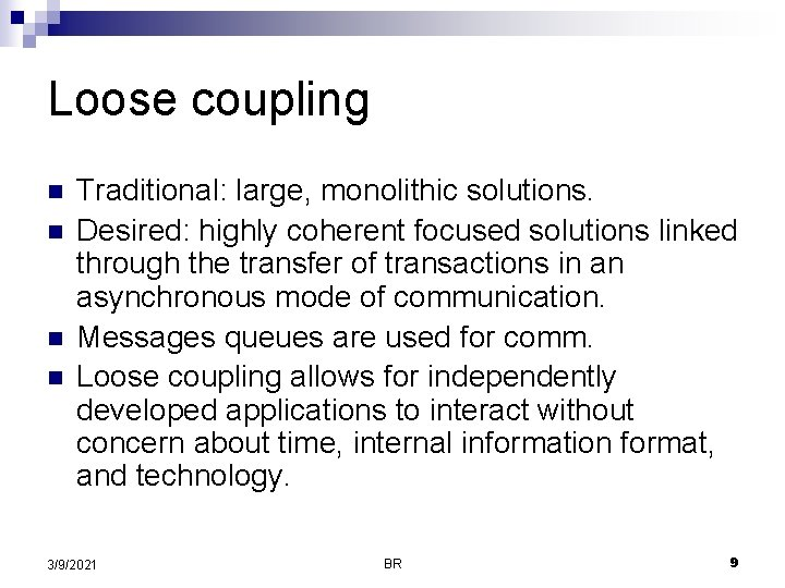 Loose coupling n n Traditional: large, monolithic solutions. Desired: highly coherent focused solutions linked