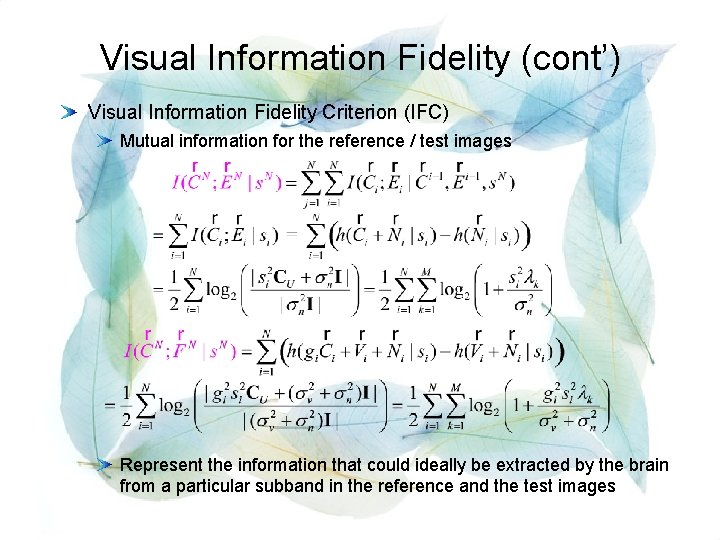 Visual Information Fidelity (cont') Visual Information Fidelity Criterion (IFC) Mutual information for the reference