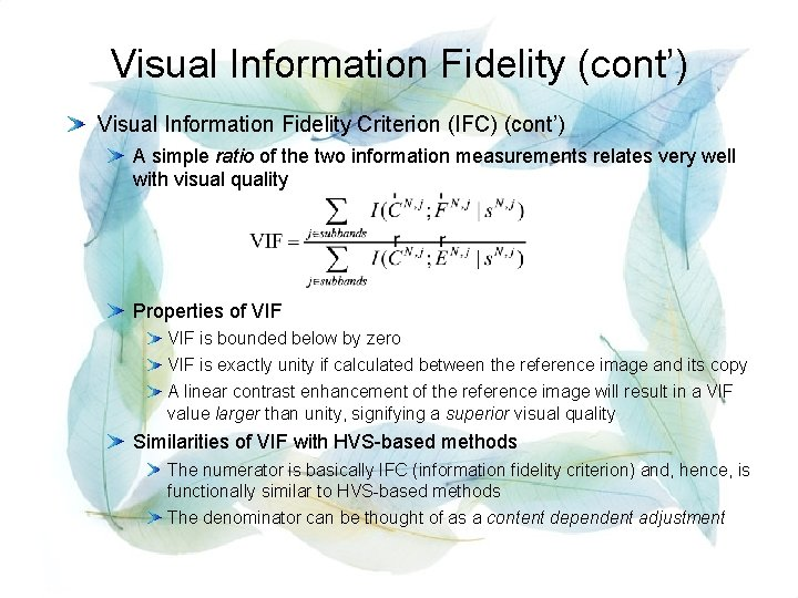 Visual Information Fidelity (cont') Visual Information Fidelity Criterion (IFC) (cont') A simple ratio of