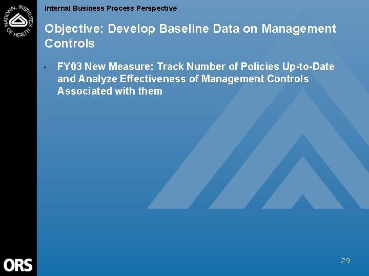 Internal Business Process Perspective Objective: Develop Baseline Data on Management Controls • FY 03