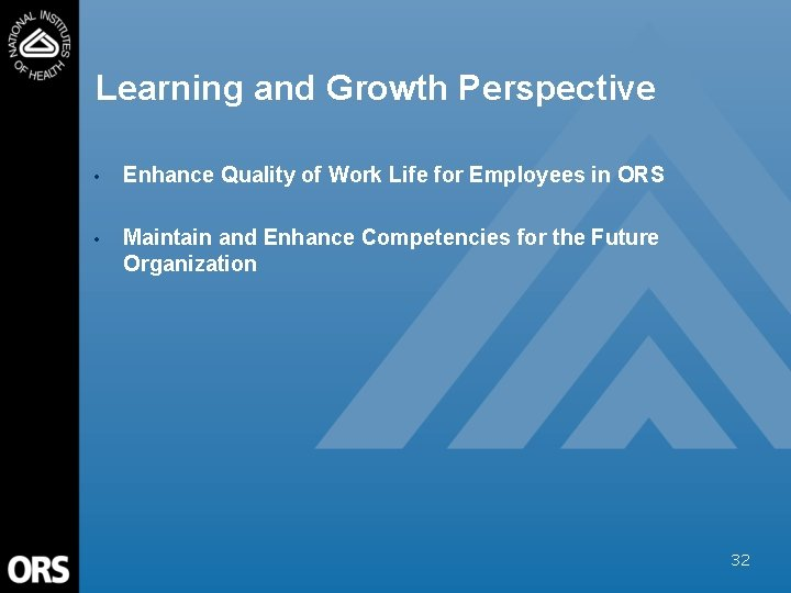 Learning and Growth Perspective • Enhance Quality of Work Life for Employees in ORS