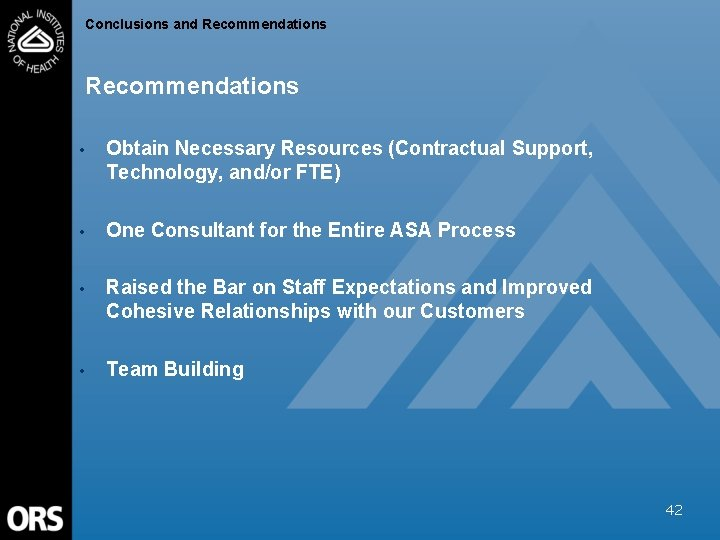 Conclusions and Recommendations • Obtain Necessary Resources (Contractual Support, Technology, and/or FTE) • One