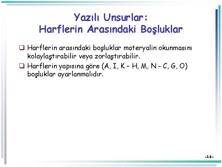 Yazılı Unsurlar: Harflerin Arasındaki Boşluklar q Harflerin arasındaki boşluklar materyalin okunmasını kolaylaştırabilir veya zorlaştırabilir.