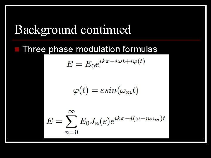 Background continued n Three phase modulation formulas