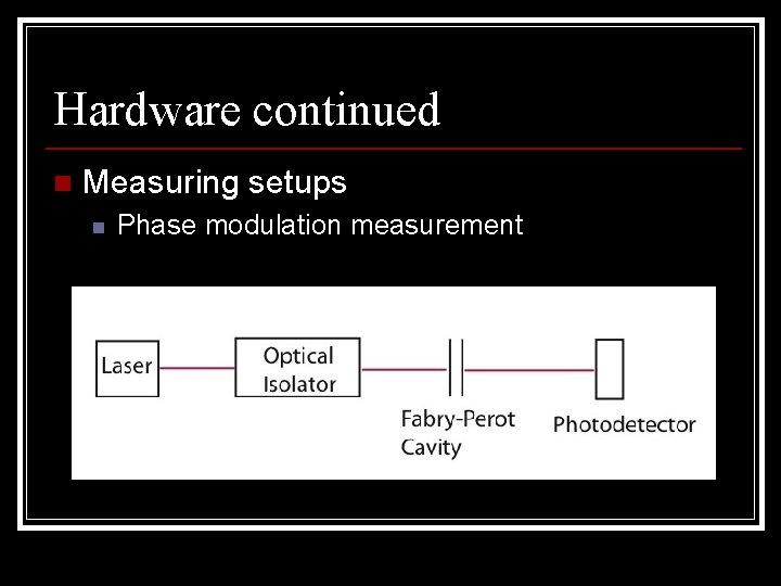 Hardware continued n Measuring setups n Phase modulation measurement