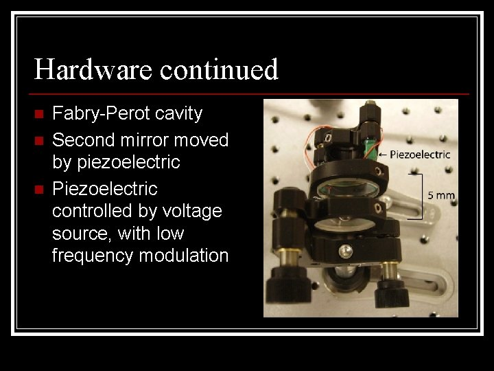 Hardware continued n n n Fabry-Perot cavity Second mirror moved by piezoelectric Piezoelectric controlled